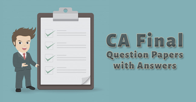 ICAI CA Final 8 Years Question Papers with Answers – May