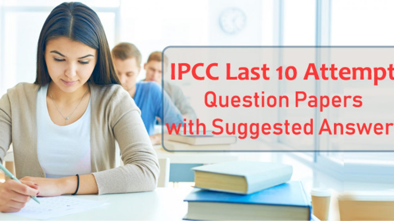 Download Ipcc Last 10 Attempts Question Papers With Solutions