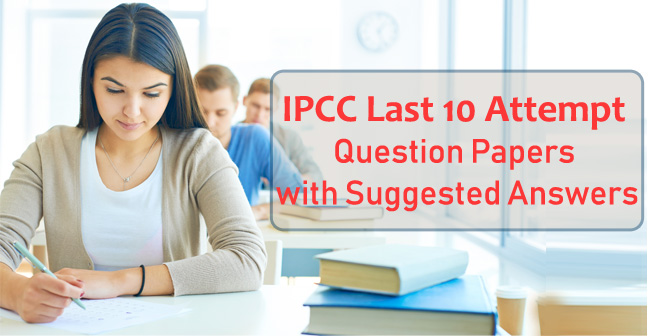 ipcc last 10 attempts question paper with solutions