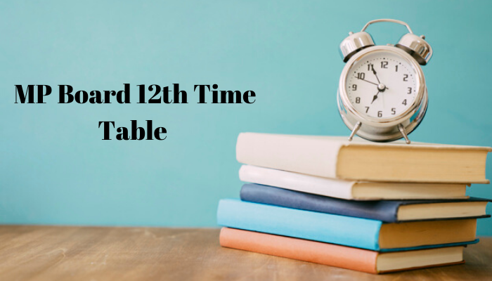 MP 12th Board Time table