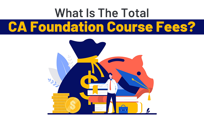 What-Is-The-Total-CA-Foundation-Course-Fees