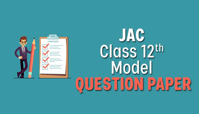 Jac class 12th model question paper