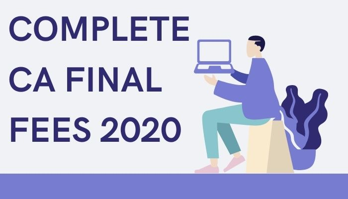 Complete CA final fees 2020