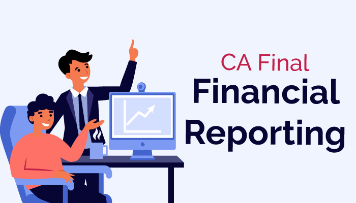 CA Final financial reporting