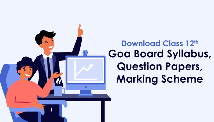 Download Class 12 Goa Board Syllabus, Question Papers, Marking Scheme