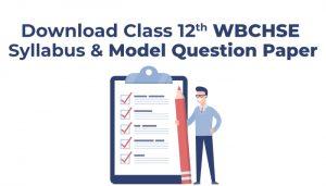 Download-Class-12-WBCHSE-Syllabus-&-Model-Question-Paper-(2020-21)