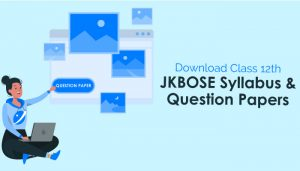 Download Class 12th JKBOSE Syllabus and Question Papers