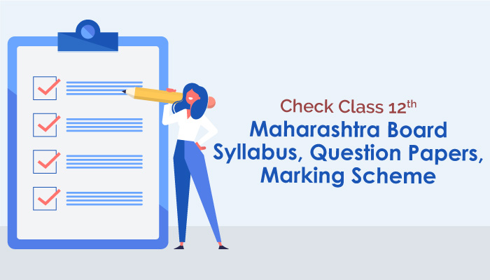 Check Class 12th Maharashtra Board Syllabus, Question Papers, Marking Scheme