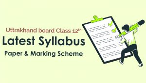 uttrakhand-board-class-12-Latest Syllabus-Paper-Marking Scheme