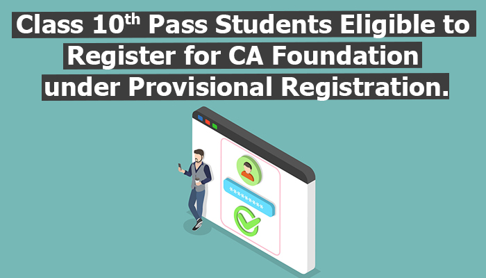 class 10th pass students eligible to register for CA foundation under provisional registration