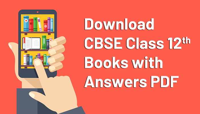 Download CBSE Class 12 Books with Answers PDF