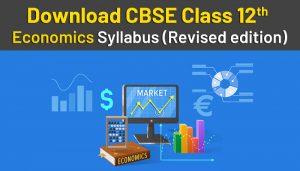 Download CBSE Class 12 Economics Syllabus 2021 (Revised edition)