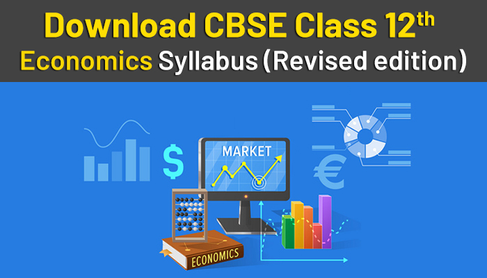 Download CBSE Class 12 Economics Syllabus 2021 (Revised edition)