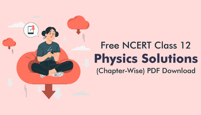 Free-NCERT-Class-12-Physics-Solutions-(Chapter-Wise)-PDF-Download